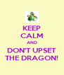 KEEP CALM AND DON'T UPSET THE DRAGON! - Personalised Poster A4 size
