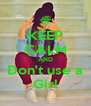 KEEP CALM AND Don't use a Girl - Personalised Poster A4 size