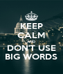 KEEP CALM AND DON'T USE BIG WORDS - Personalised Poster A4 size