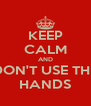 KEEP CALM AND DON'T USE THE HANDS - Personalised Poster A4 size