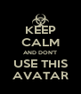 KEEP CALM AND DON'T USE THIS AVATAR - Personalised Poster A4 size