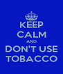 KEEP CALM AND DON'T USE TOBACCO - Personalised Poster A4 size