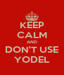 KEEP CALM AND DON'T USE YODEL - Personalised Poster A4 size