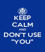 "KEEP CALM AND DON'T USE ""YOU"" - Personalised Poster A4 size"