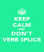 KEEP CALM AND DON'T VERB SPLICE - Personalised Poster A4 size