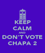 KEEP CALM AND DON'T VOTE CHAPA 2 - Personalised Poster A4 size