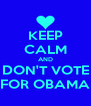 KEEP CALM AND DON'T VOTE FOR OBAMA - Personalised Poster A4 size
