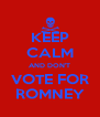 KEEP CALM AND DON'T VOTE FOR ROMNEY - Personalised Poster A4 size