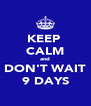 KEEP  CALM and DON'T WAIT 9 DAYS - Personalised Poster A4 size
