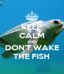 KEEP CALM AND DON'T WAKE THE FISH - Personalised Poster A4 size