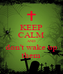 KEEP CALM AND don't wake up them - Personalised Poster A4 size