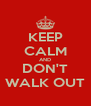 KEEP CALM AND DON'T WALK OUT - Personalised Poster A4 size
