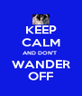 KEEP CALM AND DON'T  WANDER OFF - Personalised Poster A4 size