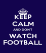 KEEP CALM AND DON'T WATCH FOOTBALL - Personalised Poster A4 size