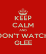 KEEP CALM AND DON'T WATCH GLEE - Personalised Poster A4 size