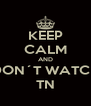 KEEP CALM AND DON´T WATCH TN - Personalised Poster A4 size