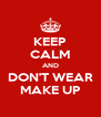 KEEP CALM AND DON'T WEAR MAKE UP - Personalised Poster A4 size