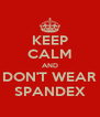 KEEP CALM AND DON'T WEAR SPANDEX - Personalised Poster A4 size