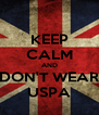 KEEP CALM AND DON'T WEAR USPA - Personalised Poster A4 size
