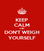 KEEP CALM AND DON'T WEIGH YOURSELF - Personalised Poster A4 size