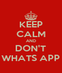 KEEP CALM AND DON'T WHATS APP - Personalised Poster A4 size