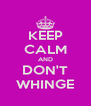 KEEP CALM AND DON'T WHINGE - Personalised Poster A4 size