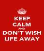 KEEP CALM AND DON'T WISH LIFE AWAY - Personalised Poster A4 size