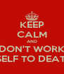 KEEP CALM AND DON'T WORK Y'SELF TO DEATH ! - Personalised Poster A4 size