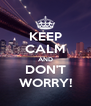 KEEP CALM AND DON'T WORRY! - Personalised Poster A4 size