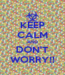 KEEP CALM AND DON'T WORRY!! - Personalised Poster A4 size