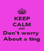 KEEP CALM AND Don't worry  About a ting - Personalised Poster A4 size
