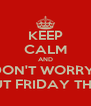 KEEP CALM AND DON'T WORRY  ABOUT FRIDAY THE 13th - Personalised Poster A4 size