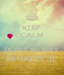 KEEP CALM AND DON'T WORRY BE HAPPY :)(: - Personalised Poster A4 size