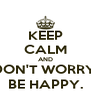 KEEP CALM AND DON'T WORRY, BE HAPPY. - Personalised Poster A4 size