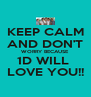 KEEP CALM AND DON'T WORRY BECAUSE 1D WILL  LOVE YOU!! - Personalised Poster A4 size