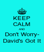 KEEP CALM AND Don't Worry- David's Got It - Personalised Poster A4 size
