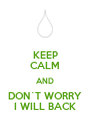 KEEP CALM AND DON´T WORRY I WILL BACK - Personalised Poster A4 size