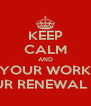 KEEP CALM AND DON'T WORRY IF YOUR WORKFLOWS INCREASE I'M DOING YOUR RENEWAL ALLOCATIONS - Personalised Poster A4 size