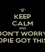 KEEP CALM AND DON'T WORRY OPIE GOT THIS - Personalised Poster A4 size