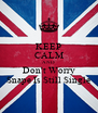 KEEP CALM AND Don't Worry Snape Is Still Single - Personalised Poster A4 size