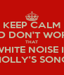 KEEP CALM AND DON'T WORRY THAT WHITE NOISE IS HOLLY'S SONG - Personalised Poster A4 size