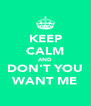 KEEP CALM AND DON'T YOU WANT ME - Personalised Poster A4 size