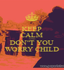 """KEEP CALM AND DON""""T YOU WORRY CHILD - Personalised Poster A4 size"""
