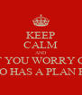 KEEP CALM AND DON'T YOU WORRY CHILD ALBERTO HAS A PLAN FOR YOU - Personalised Poster A4 size