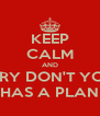 KEEP CALM AND DON'T YOU WORRY DON'T YOU WORRY CHILD ALBERTO HAS A PLAN FOR YOU - Personalised Poster A4 size