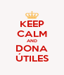 KEEP CALM AND DONA ÚTILES - Personalised Poster A4 size