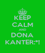 KEEP CALM AND DONA KANTER:*! - Personalised Poster A4 size