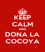 KEEP CALM AND DONA LA COCOYA - Personalised Poster A4 size