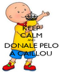 KEEP CALM AND DONALE PELO A CAILLOU - Personalised Poster A4 size