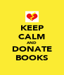 KEEP CALM AND DONATE BOOKS - Personalised Poster A4 size
